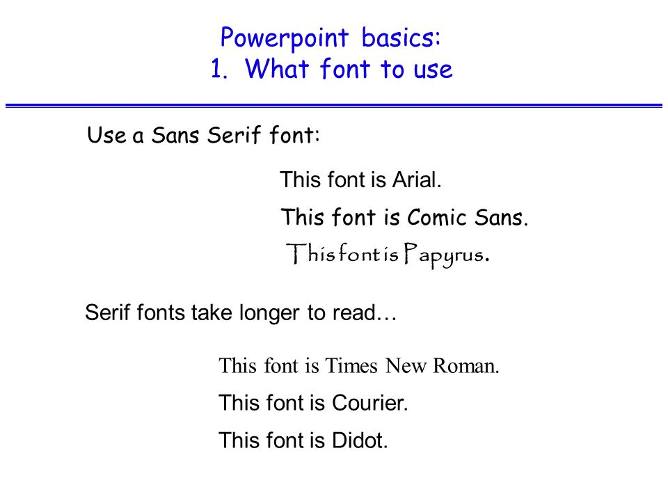 Powerpoint basics: 1.What font to use Some fonts look really good in boldface: Arial vs.