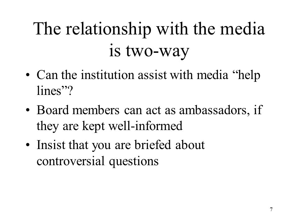 7 The relationship with the media is two-way Can the institution assist with media help lines .
