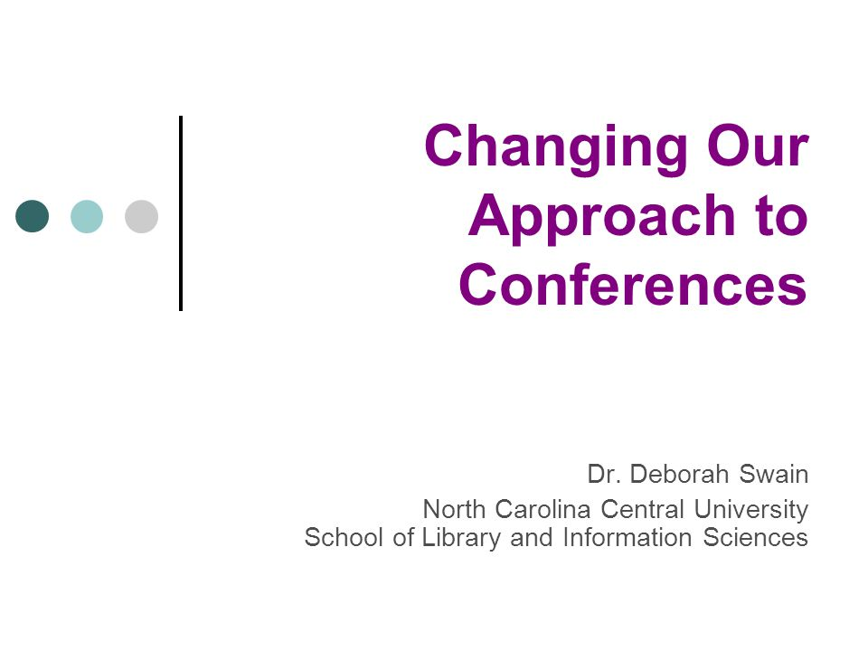 Changing Our Approach to Conferences Dr.