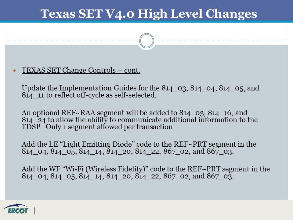 Texas SET V4.0 High Level Changes TEXAS SET Change Controls – cont.