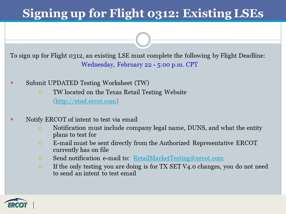 Signing up for Flight 0312: Existing LSEs To sign up for Flight 0312, an existing LSE must complete the following by Flight Deadline: Wednesday, February 22 - 5:00 p.m.