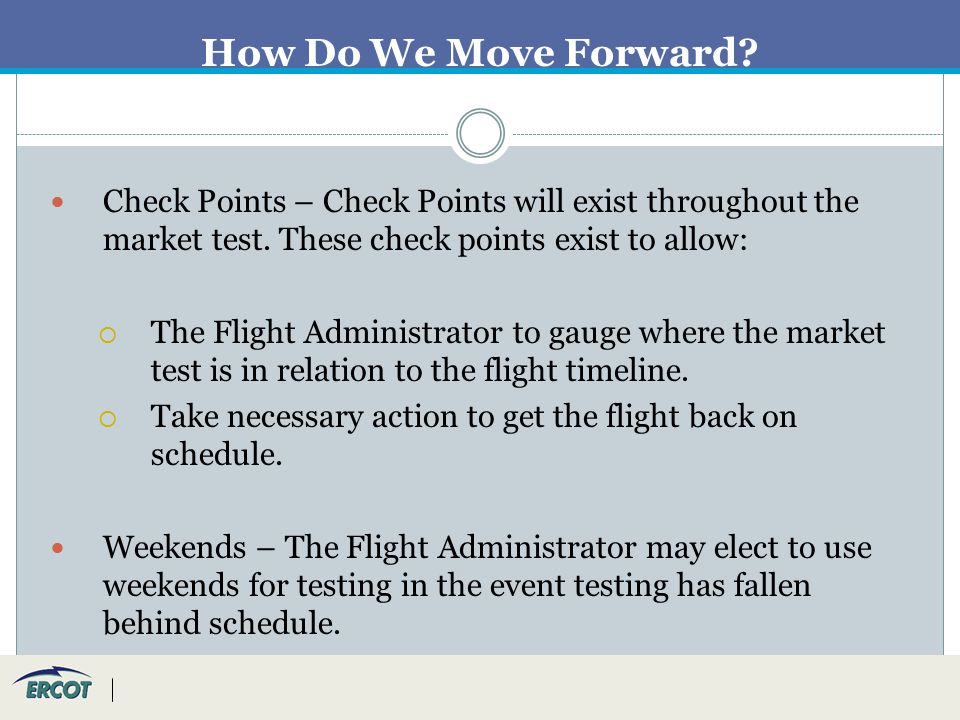 How Do We Move Forward. Check Points – Check Points will exist throughout the market test.