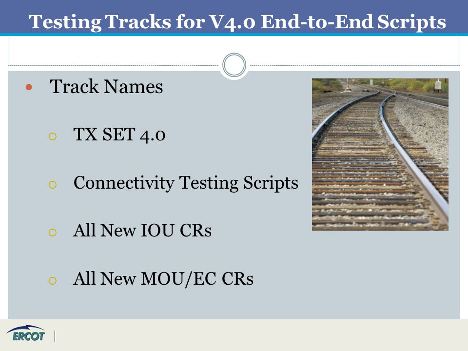 Testing Tracks for V4.0 End-to-End Scripts Track Names  TX SET 4.0  Connectivity Testing Scripts  All New IOU CRs  All New MOU/EC CRs