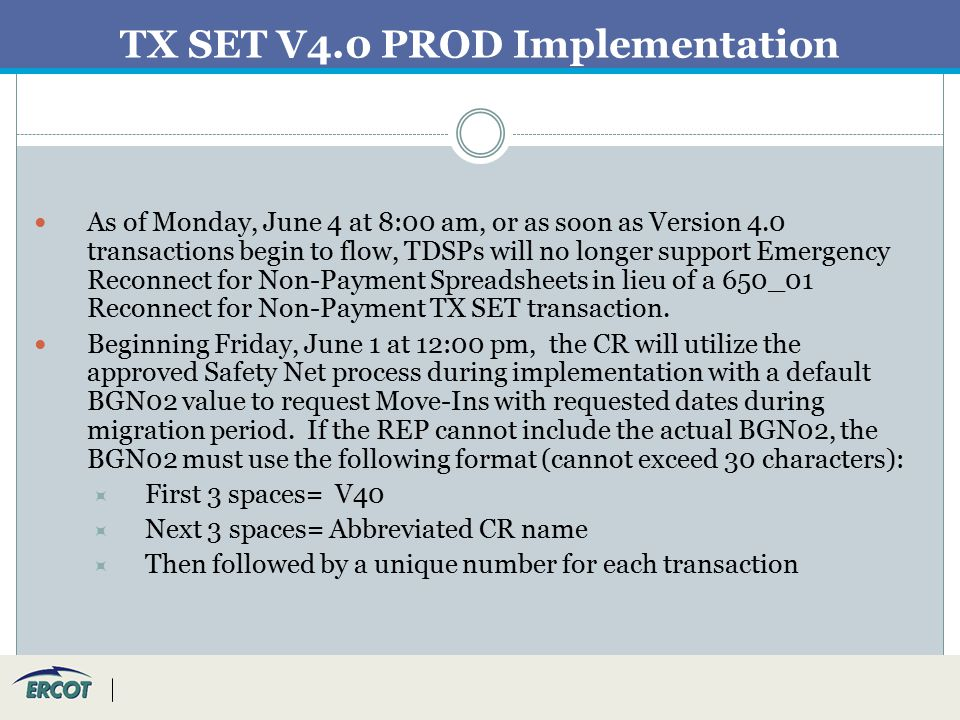 TX SET V4.0 PROD Implementation As of Monday, June 4 at 8:00 am, or as soon as Version 4.0 transactions begin to flow, TDSPs will no longer support Emergency Reconnect for Non-Payment Spreadsheets in lieu of a 650_01 Reconnect for Non-Payment TX SET transaction.