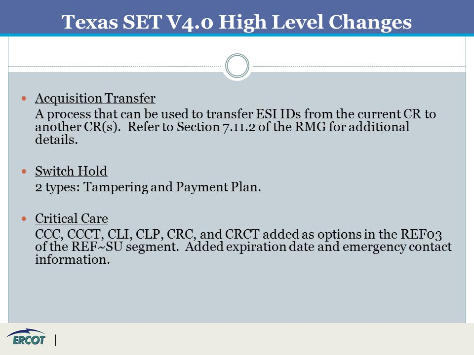 Texas SET V4.0 High Level Changes Acquisition Transfer A process that can be used to transfer ESI IDs from the current CR to another CR(s).