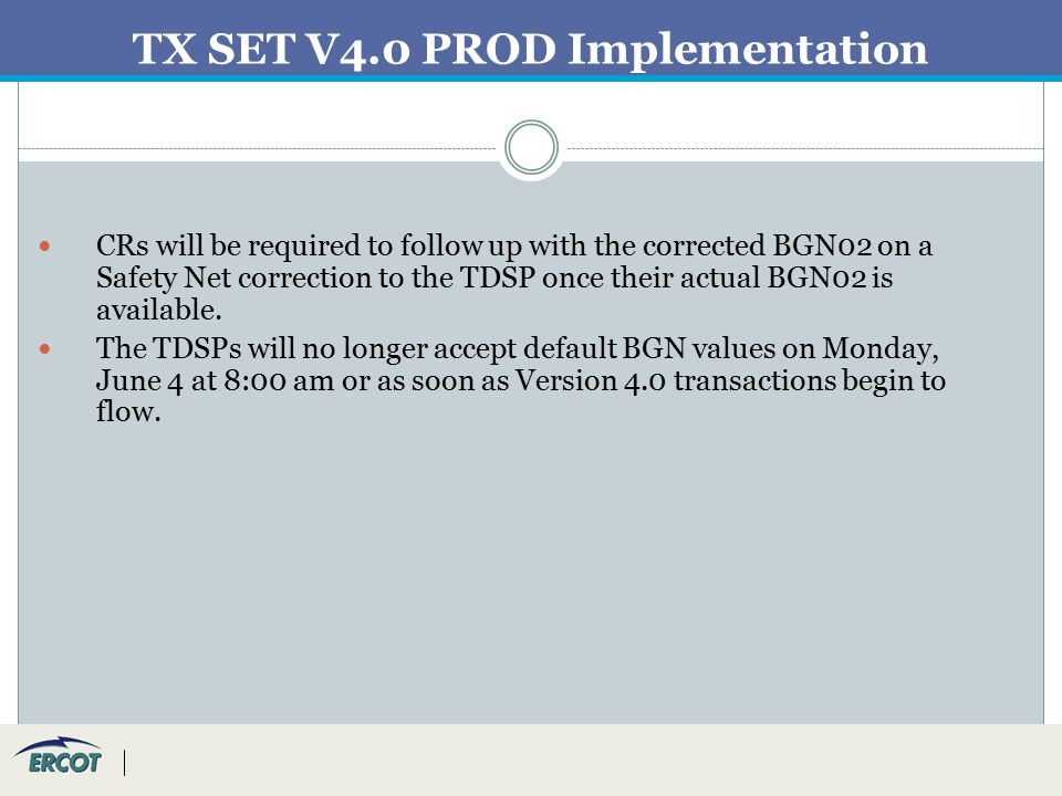 TX SET V4.0 PROD Implementation CRs will be required to follow up with the corrected BGN02 on a Safety Net correction to the TDSP once their actual BGN02 is available.