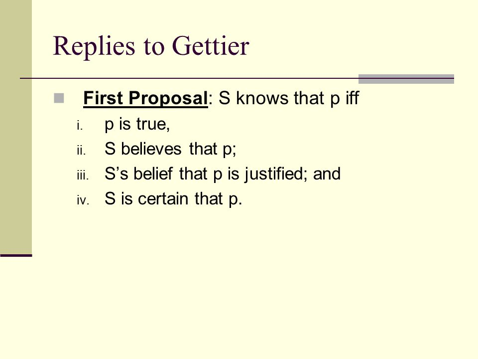 Replies to Gettier First Proposal: S knows that p iff i.