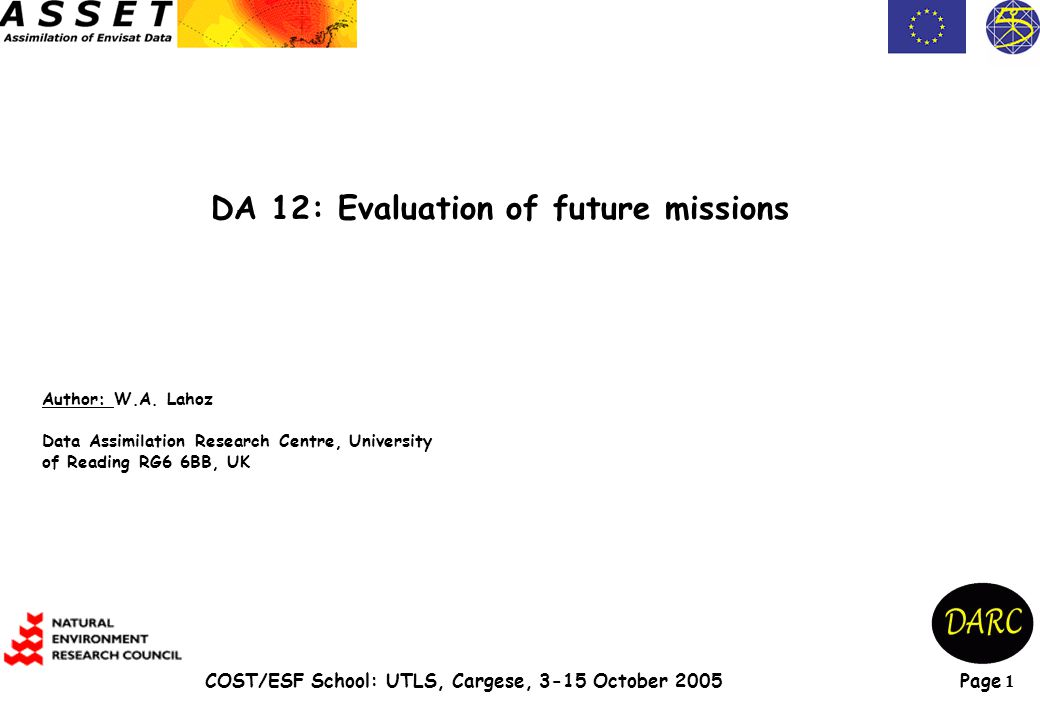 Page 1 COST/ESF School: UTLS, Cargese, 3-15 October 2005 DA 12: Evaluation of future missions Author: W.A.