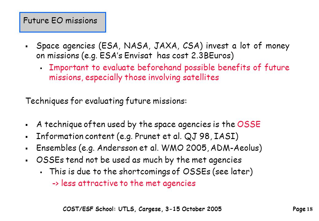 Page 18 COST/ESF School: UTLS, Cargese, 3-15 October 2005  Space agencies (ESA, NASA, JAXA, CSA) invest a lot of money on missions (e.g.