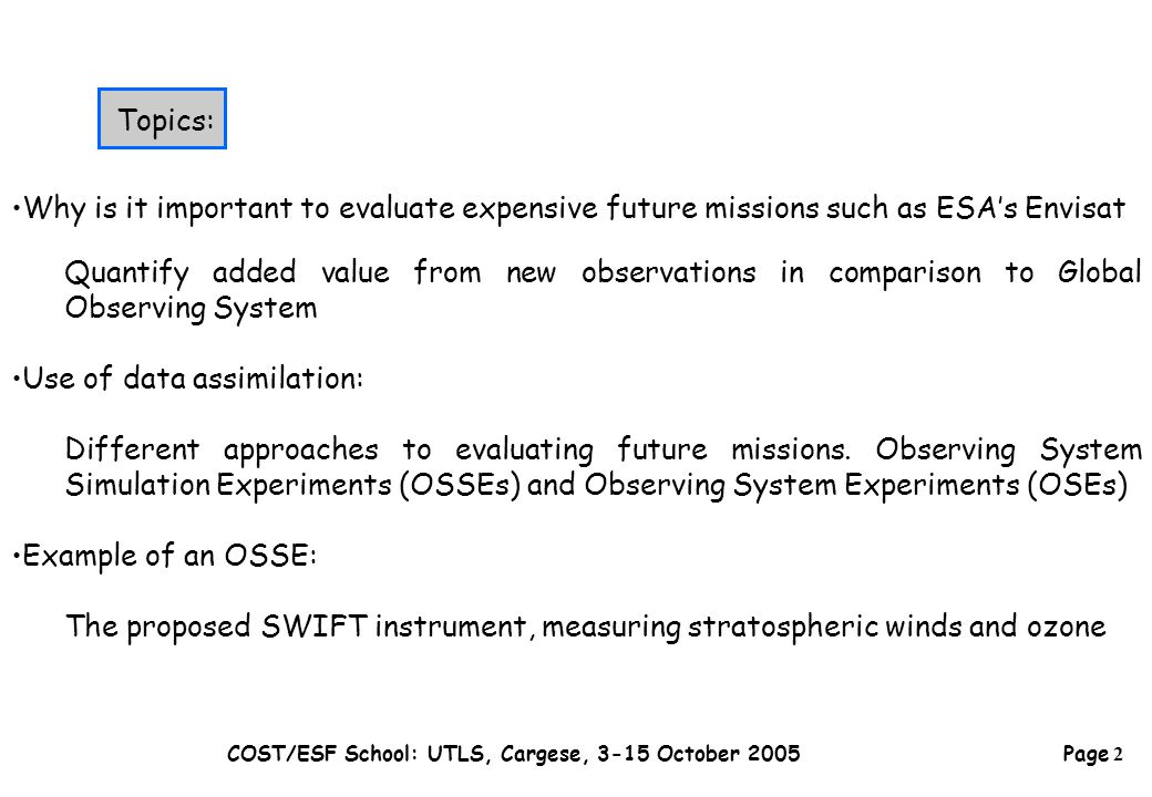 Page 33 COST/ESF School: UTLS, Cargese, 3-15 October 2005 Aim: evaluate the potential benefit of future sensors compared to other available sensors Prunet et al.