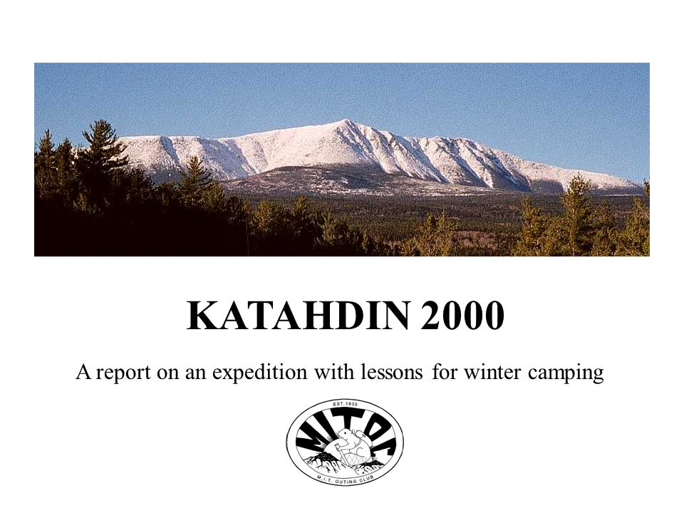 KATAHDIN 2000 A report on an expedition with lessons for winter camping