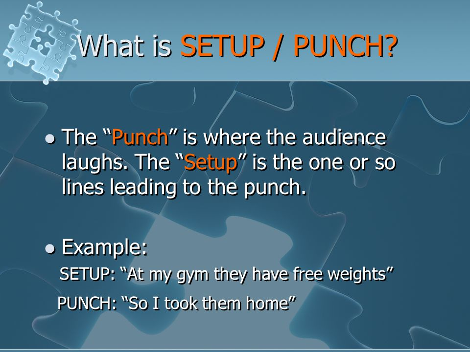 What is SETUP / PUNCH. The Punch is where the audience laughs.