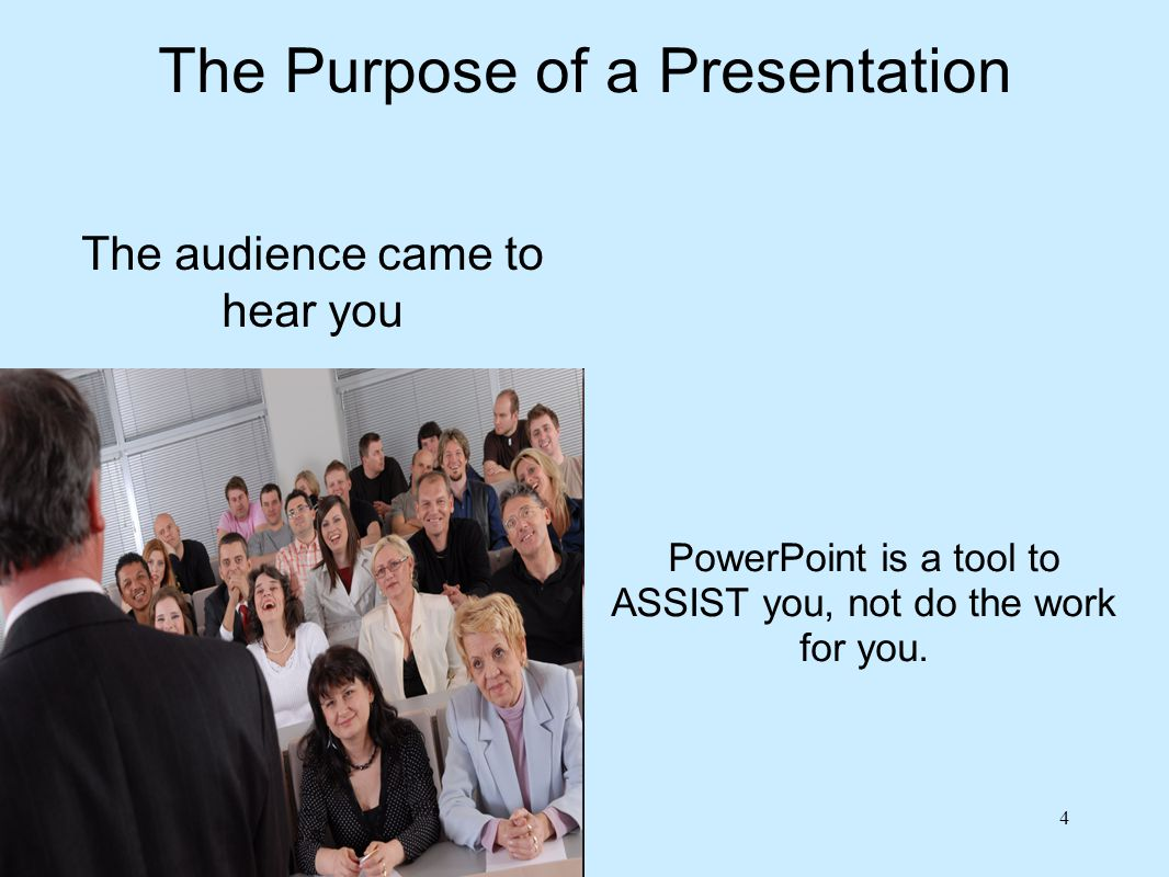 The Purpose of a Presentation A presentation is about communication What message do you want your audience to leave with.