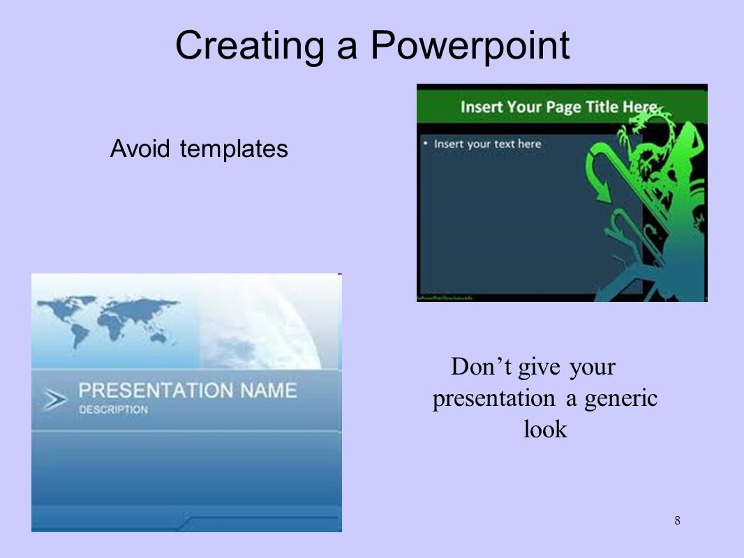Creating a Powerpoint Create a logical flow of ideas Think of your presentation as a story 7