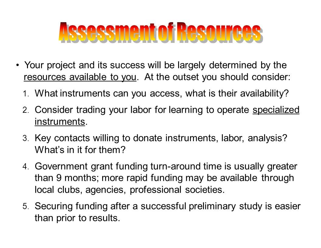 Your project and its success will be largely determined by the resources available to you.