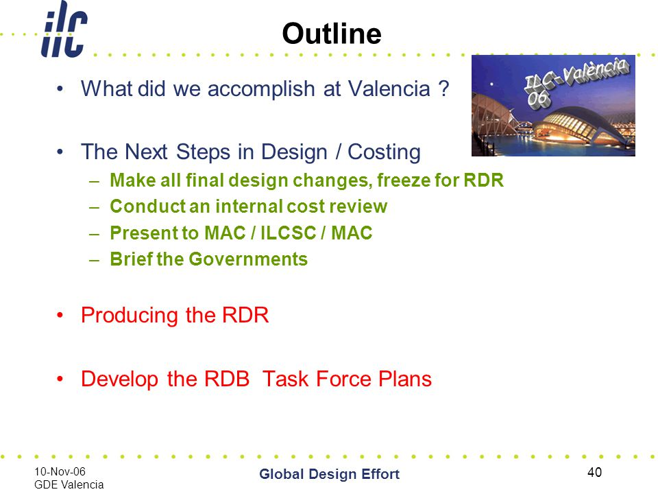 10-Nov-06 GDE Valencia Global Design Effort 40 Outline What did we accomplish at Valencia .