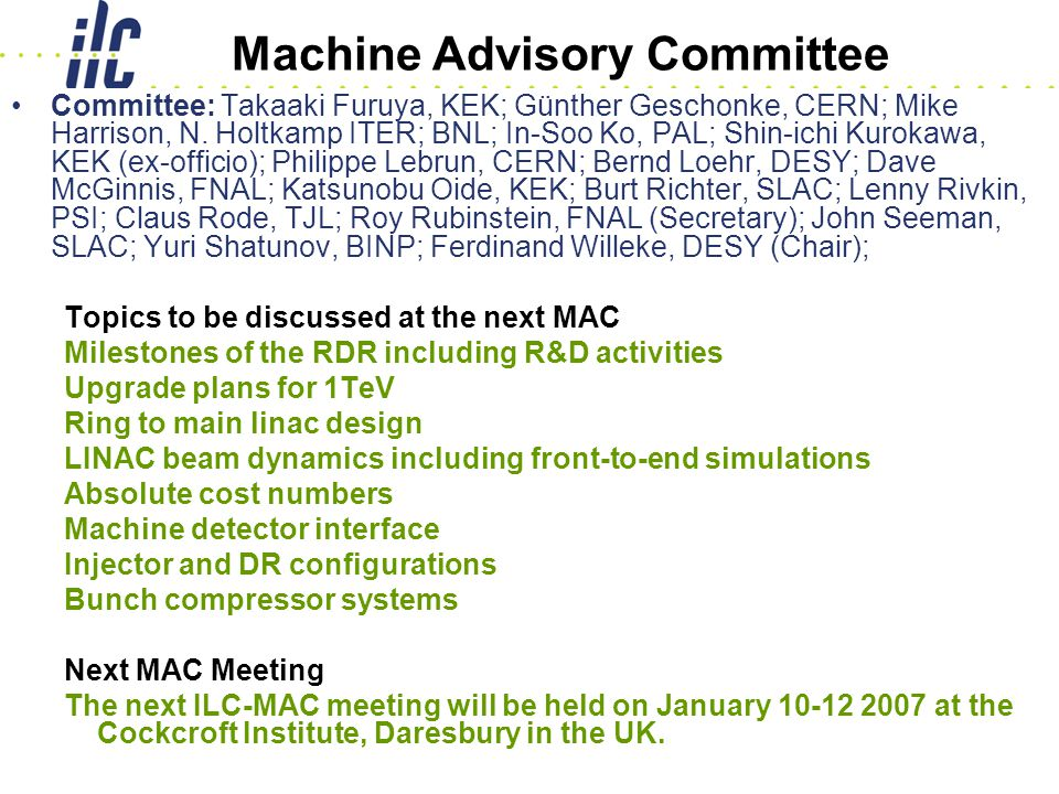 10-Nov-06 GDE Valencia Global Design Effort 46 Machine Advisory Committee Committee: Takaaki Furuya, KEK; Günther Geschonke, CERN; Mike Harrison, N.
