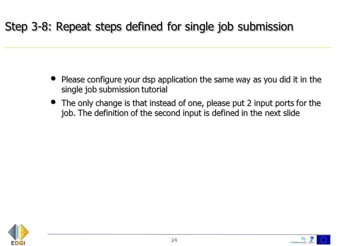 Step 3-8: Repeat steps defined for single job submission Please configure your dsp application the same way as you did it in the single job submission