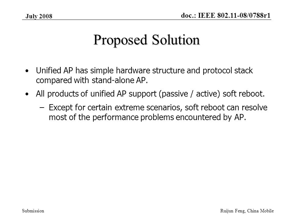doc.: IEEE 802.11-08/0788r1 Submission July 2008 Ruijun Feng, China Mobile Proposed Solution Unified AP has simple hardware structure and protocol stack compared with stand-alone AP.