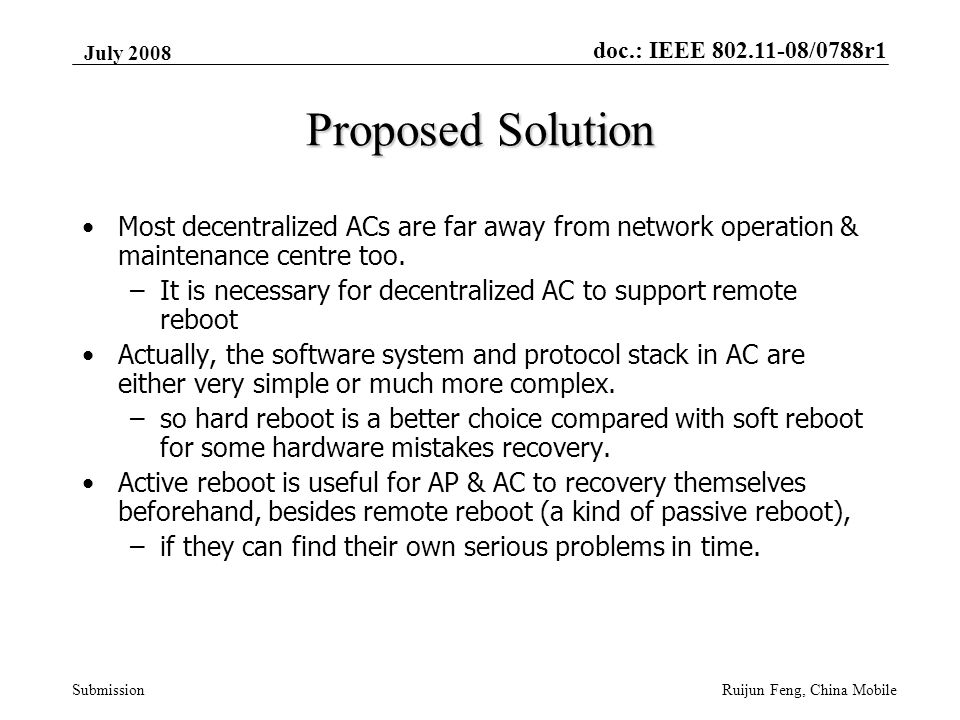 doc.: IEEE 802.11-08/0788r1 Submission July 2008 Ruijun Feng, China Mobile Proposed Solution Most decentralized ACs are far away from network operation & maintenance centre too.