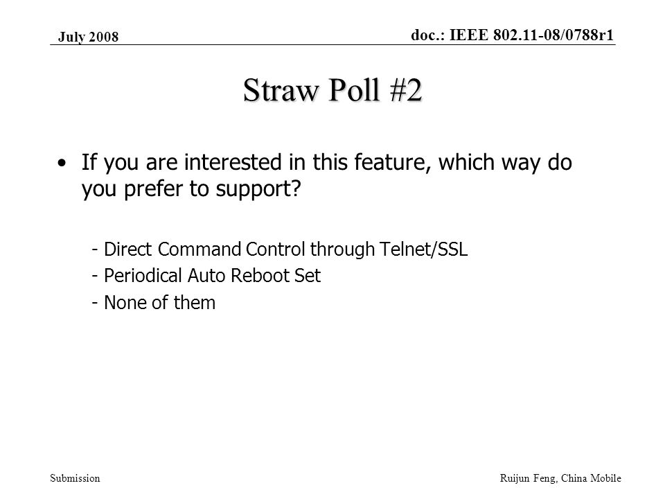 doc.: IEEE 802.11-08/0788r1 Submission July 2008 Ruijun Feng, China Mobile Straw Poll #2 If you are interested in this feature, which way do you prefer to support.