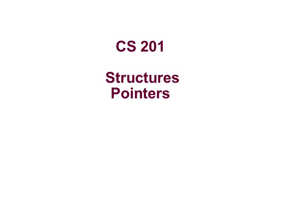 CS 201 Structures Pointers