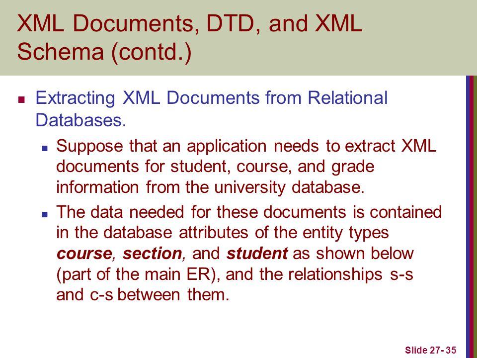 Slide 27- 35 XML Documents, DTD, and XML Schema (contd.) Extracting XML Documents from Relational Databases.