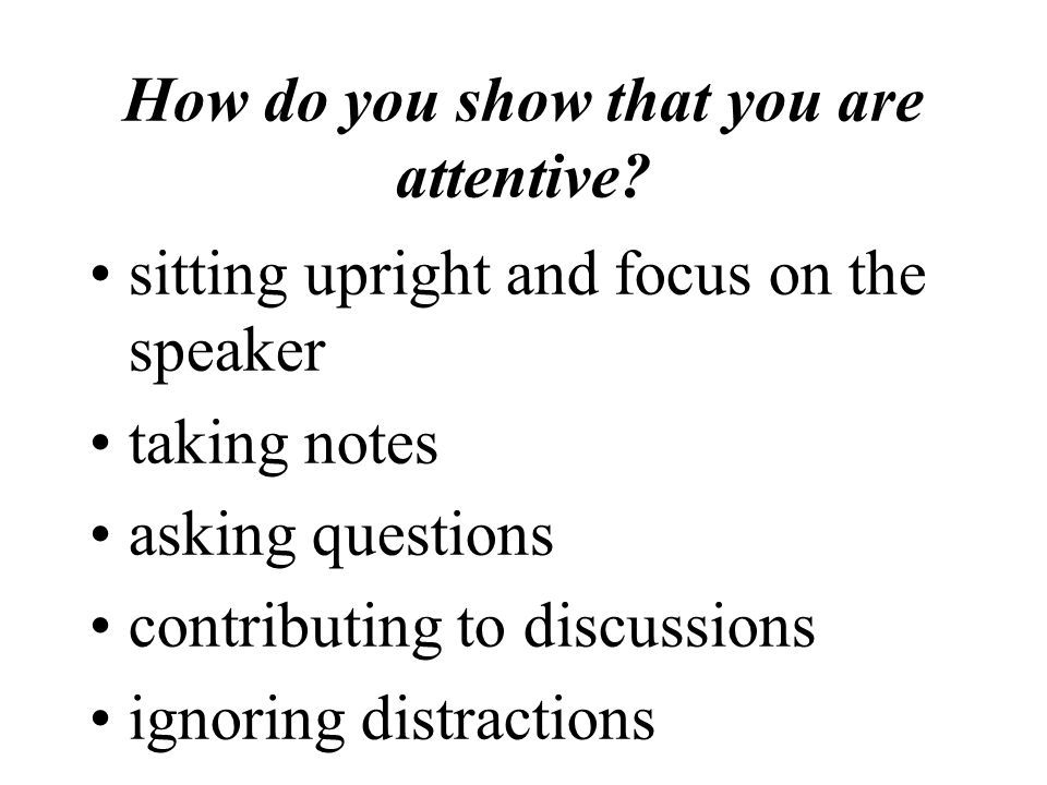 How do you show that you are attentive.