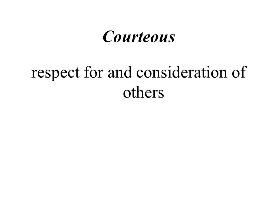 Courteous respect for and consideration of others