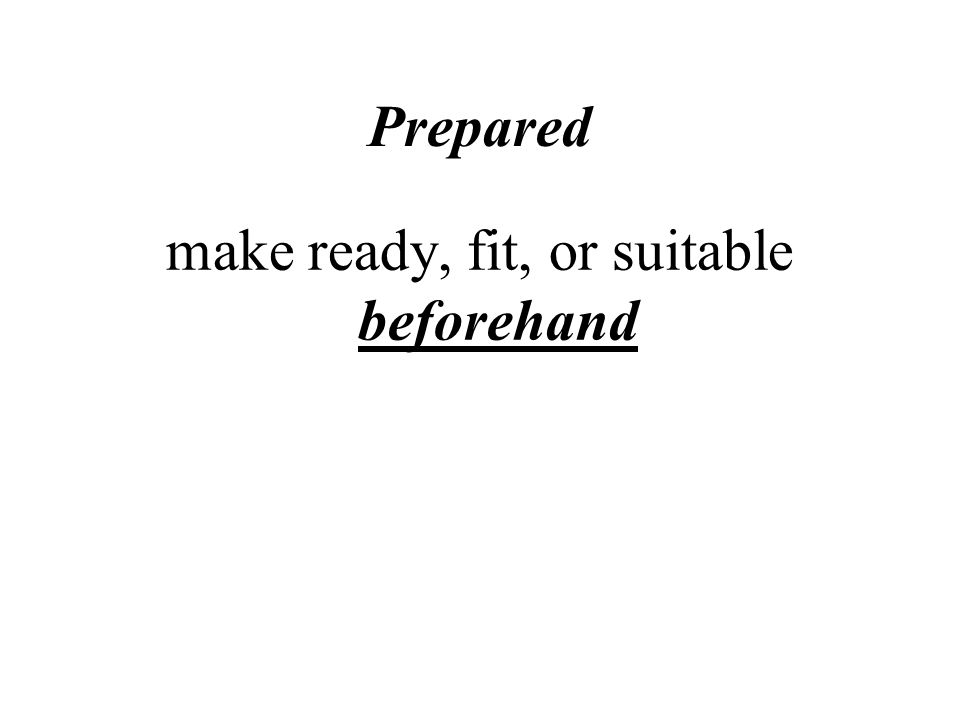 Prepared make ready, fit, or suitable beforehand