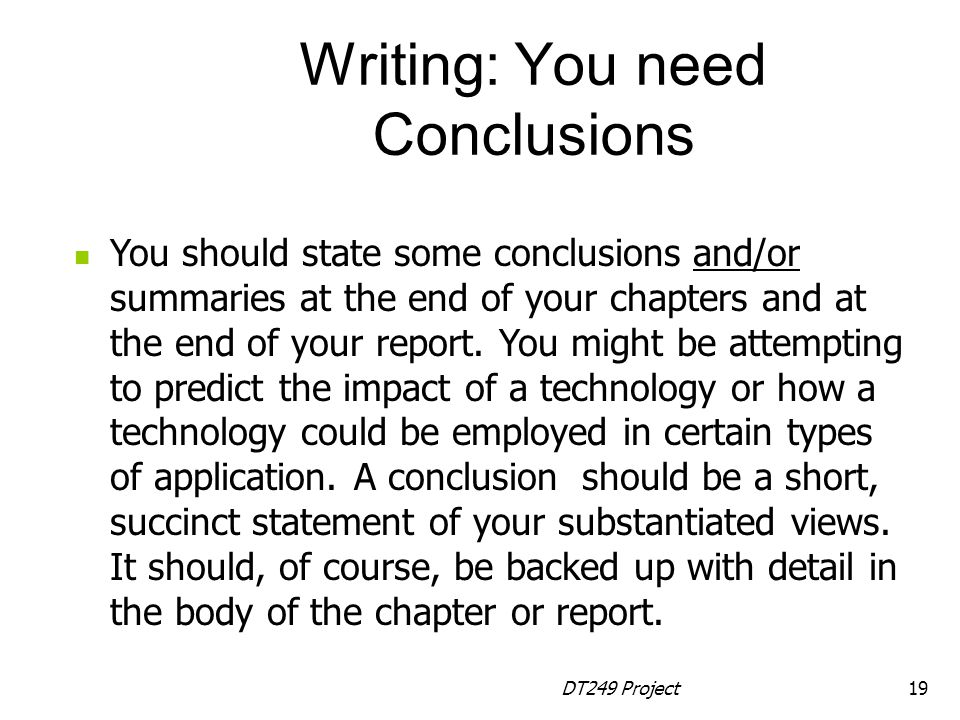 DT249 Project19 You should state some conclusions and/or summaries at the end of your chapters and at the end of your report.