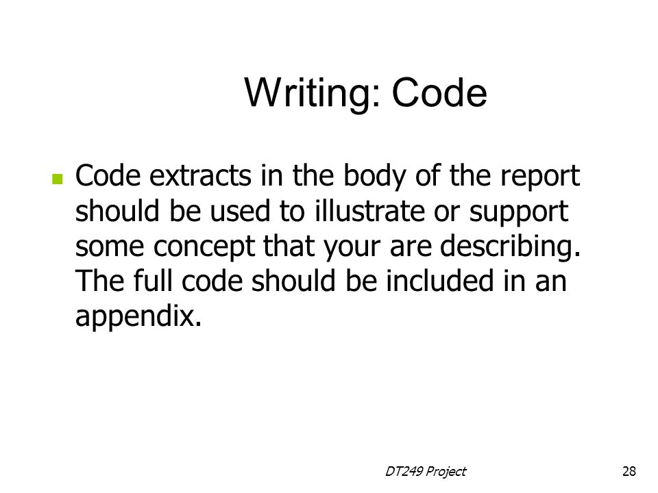 DT249 Project28 Code extracts in the body of the report should be used to illustrate or support some concept that your are describing.