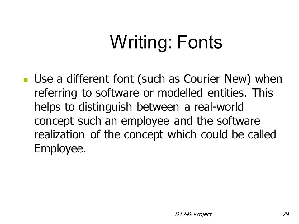 DT249 Project29 Use a different font (such as Courier New) when referring to software or modelled entities.