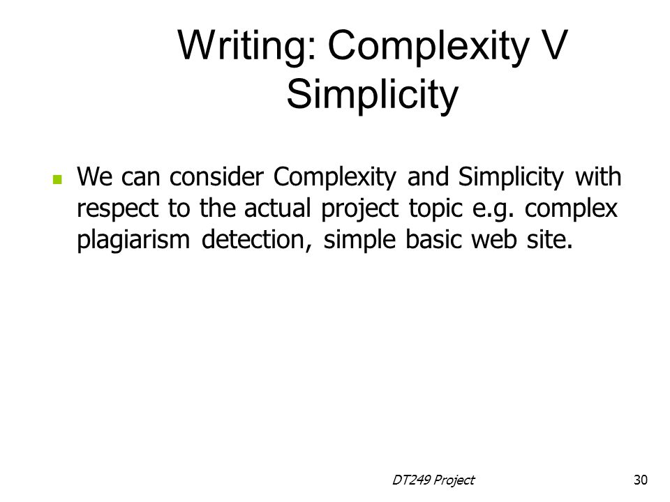 DT249 Project30 We can consider Complexity and Simplicity with respect to the actual project topic e.g.