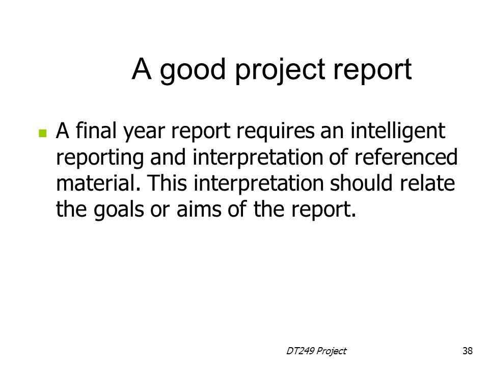 DT249 Project38 A final year report requires an intelligent reporting and interpretation of referenced material.