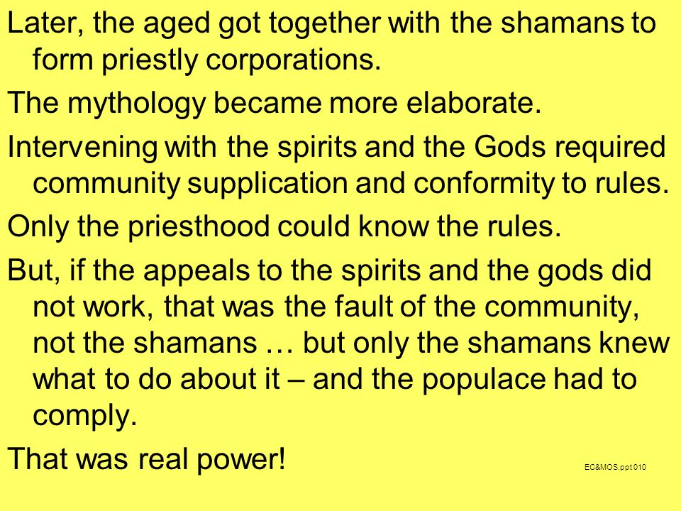 Later, the aged got together with the shamans to form priestly corporations.