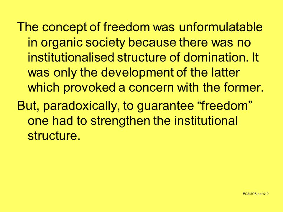 The concept of freedom was unformulatable in organic society because there was no institutionalised structure of domination.