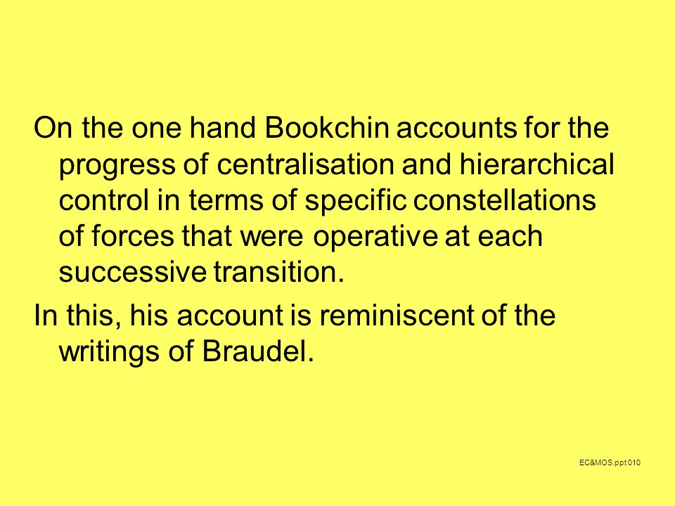 On the one hand Bookchin accounts for the progress of centralisation and hierarchical control in terms of specific constellations of forces that were operative at each successive transition.