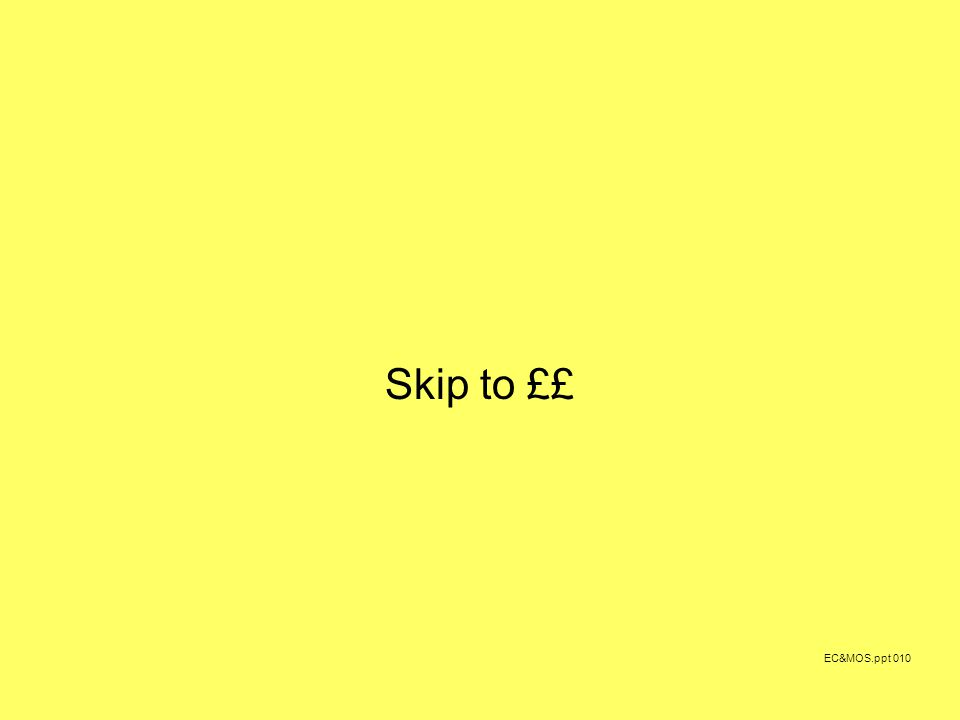 Skip to ££ EC&MOS.ppt 010