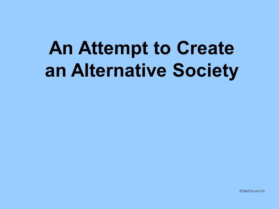 An Attempt to Create an Alternative Society