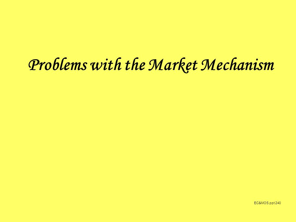 EC&MOS.ppt 240 Problems with the Market Mechanism