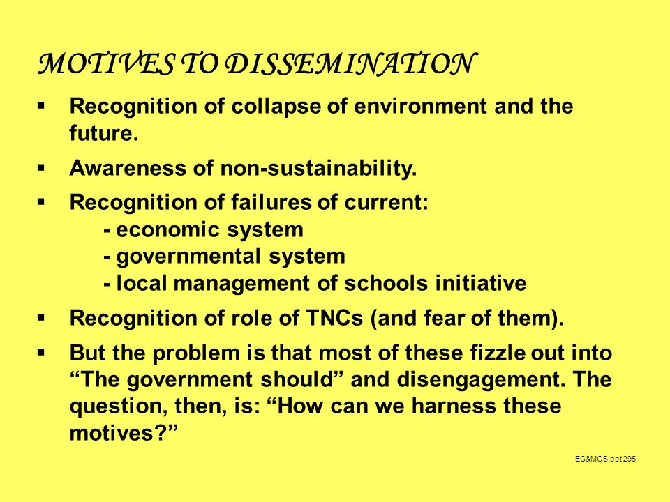 EC&MOS.ppt 295 MOTIVES TO DISSEMINATION  Recognition of collapse of environment and the future.