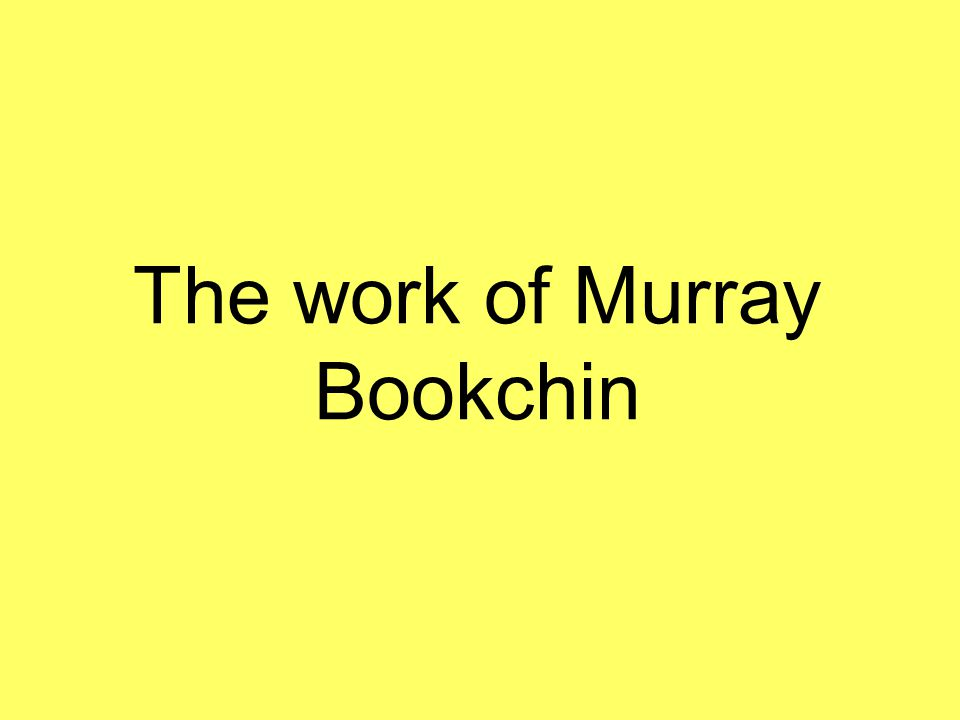 The work of Murray Bookchin