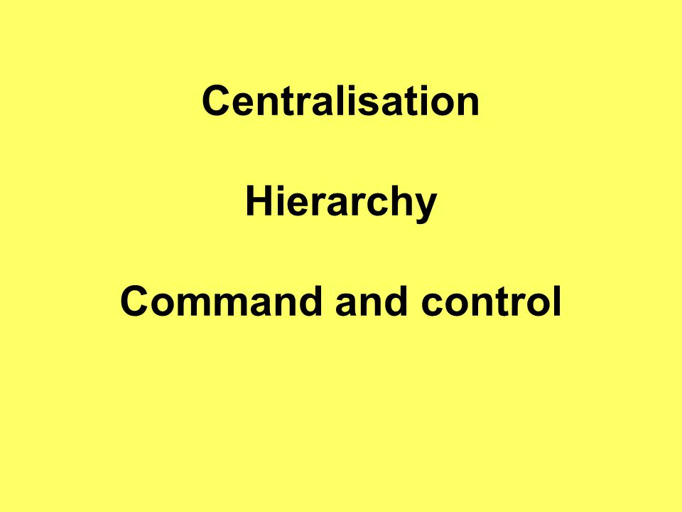 Centralisation Hierarchy Command and control