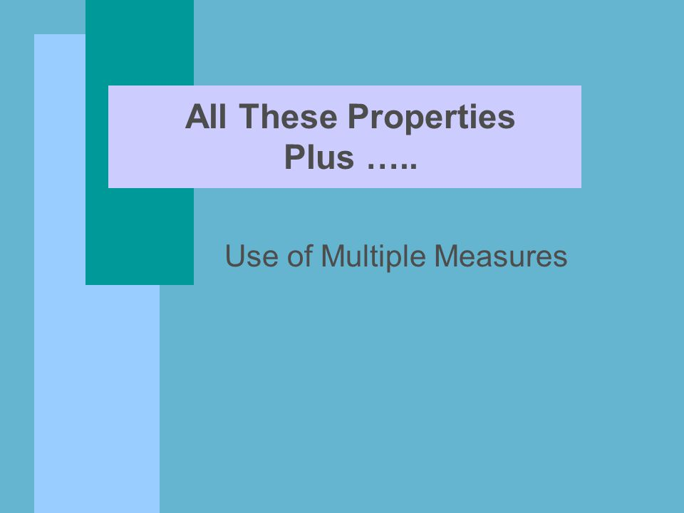 All These Properties Plus ….. Use of Multiple Measures
