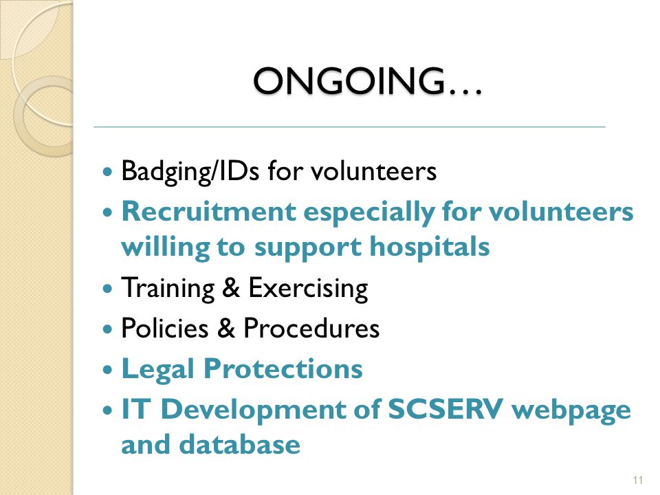 ONGOING… Badging/IDs for volunteers Recruitment especially for volunteers willing to support hospitals Training & Exercising Policies & Procedures Legal Protections IT Development of SCSERV webpage and database 11
