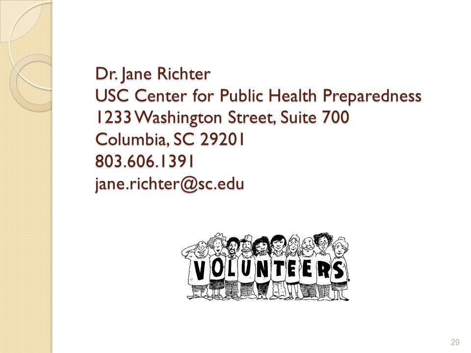 Dr. Jane Richter USC Center for Public Health Preparedness 1233 Washington Street, Suite 700 Columbia, SC 29201 803.606.1391 jane.richter@sc.edu 29