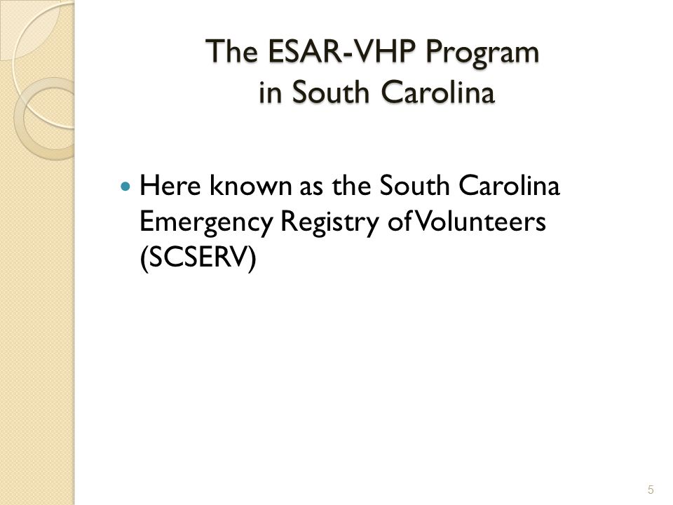 The ESAR-VHP Program in South Carolina Here known as the South Carolina Emergency Registry of Volunteers (SCSERV) 5