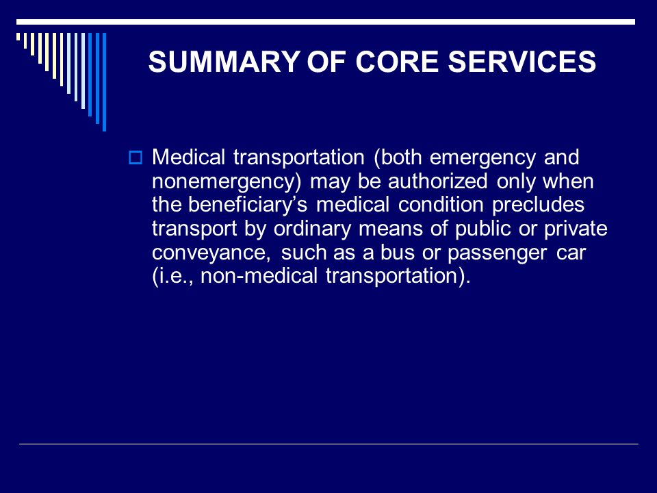 SUMMARY OF CORE SERVICES  Under the Medi-Cal Administrative Activities Program, allowable activities include arranging and providing nonemergency non-medical transportation of Medi-Cal eligibles to Medi-Cal covered services provided by an enrolled Medi- Cal provider.