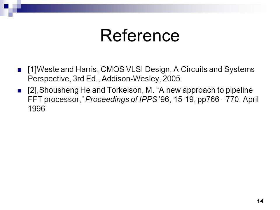 14 [1]Weste and Harris, CMOS VLSI Design, A Circuits and Systems Perspective, 3rd Ed., Addison-Wesley, 2005.